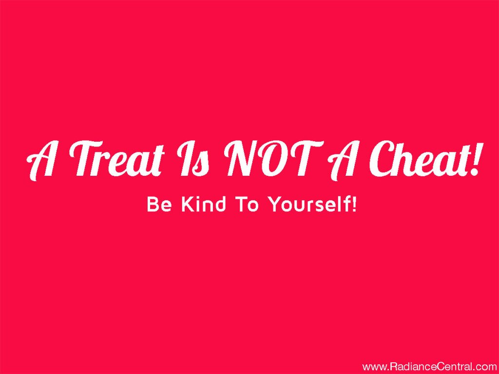 A Treat Is Not A Cheat - www.RadianceCentral.com