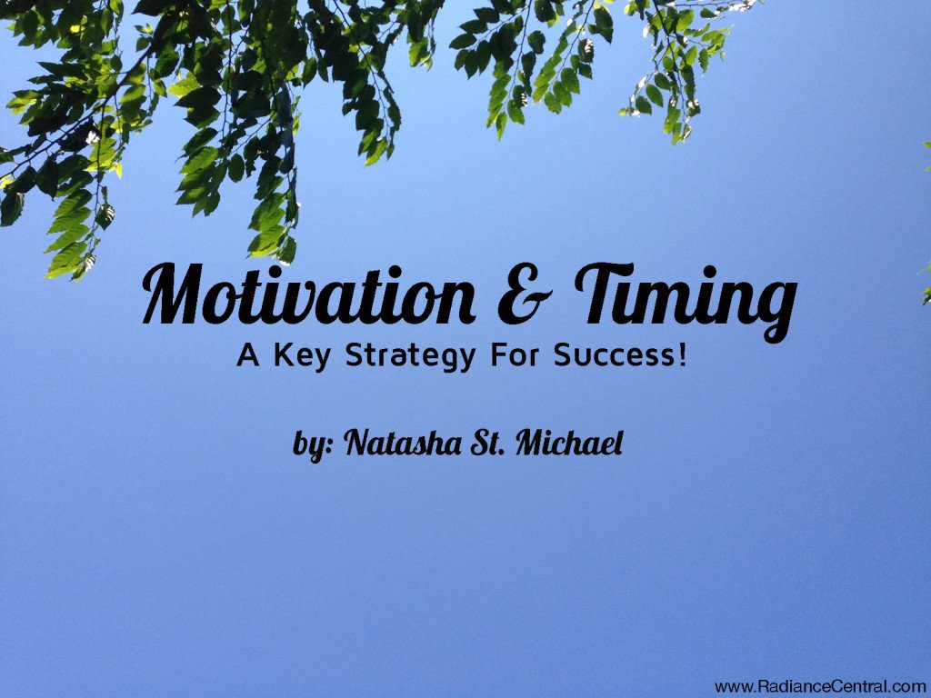 Success Strategy - Motivation & Timing! - www.RadianceCentral.com