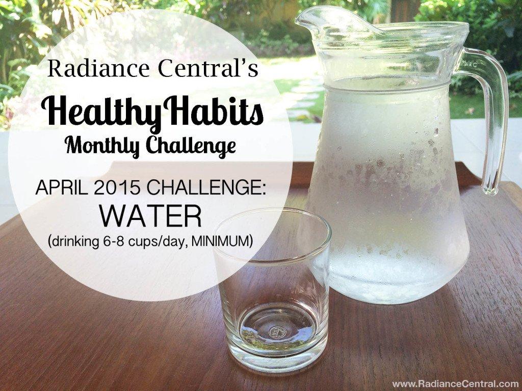 Health Habits Challenge -April 2015-Water- www.RadianceCentral.com