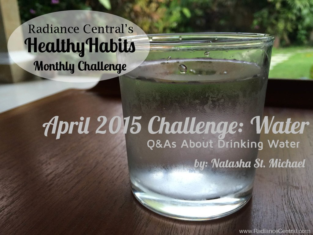Q&As About Drinking Water (Healthy Habits Monthly Challenge) - www.RadianceCentral.com