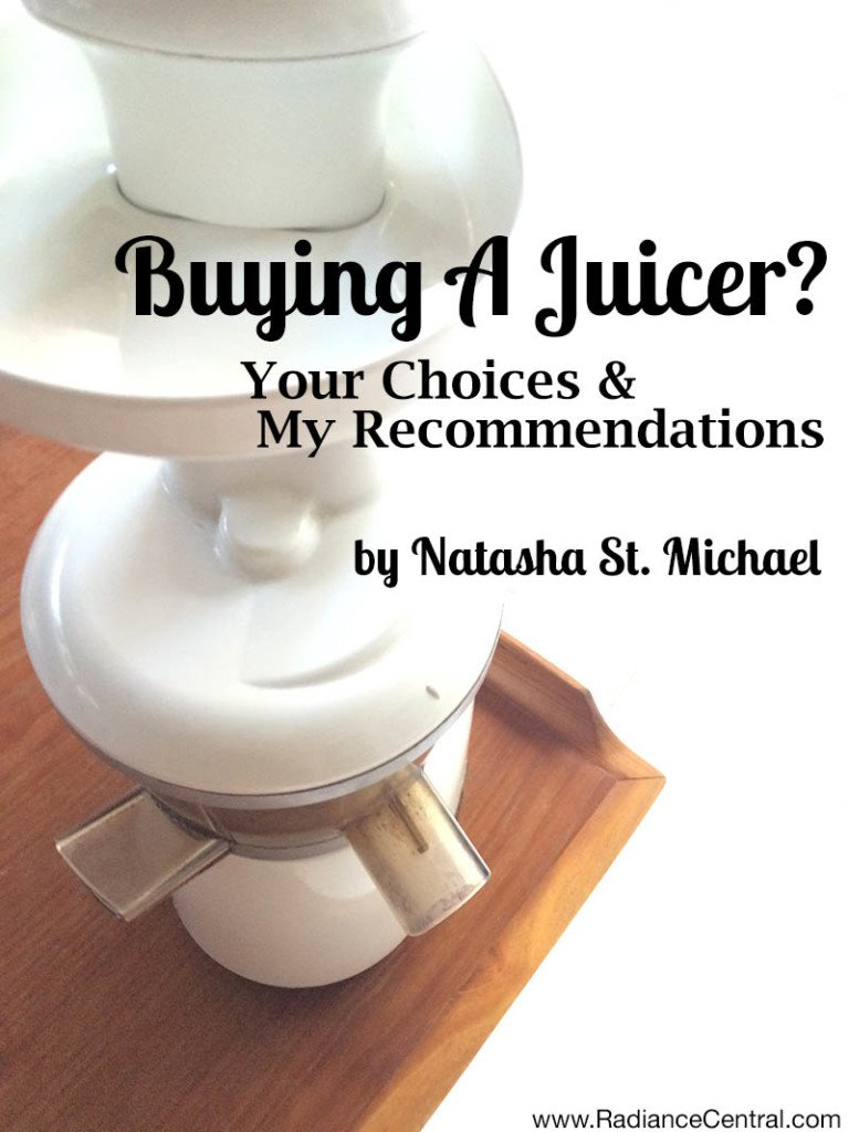 Buying A Juicer - Choices & Recommendations - www.RadianceCentral.com