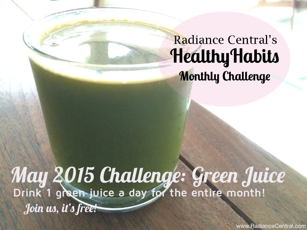 May 2015 Healthy Habits Challenge- 1 Green Juice Every Day - www.RadianceCentral.com