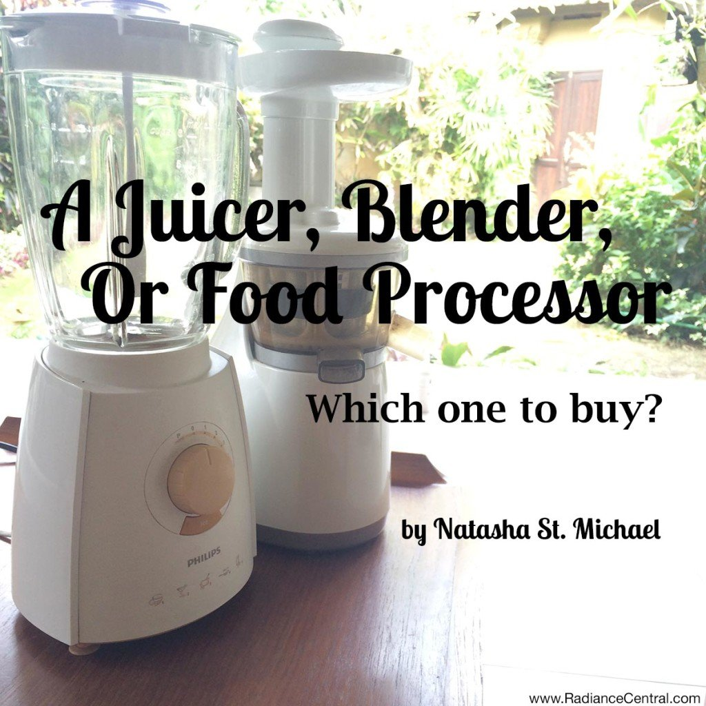 Which Kitchen Appliance To Buy? Blender, Juicer, or Food Processor? - www.RadianceCentral.com