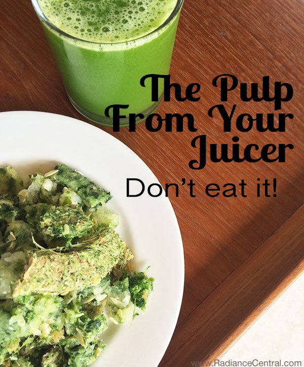 Don't-Eat-The-Pulp-From-Your-Juicer---www.RadianceCentral.com